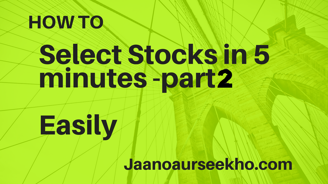 How to select best stocks in 5 minutes – for beginners part 2
