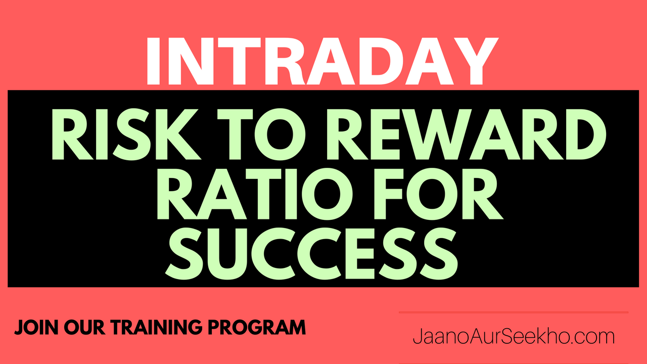 Lesson 14 – How to use good risk to reward trade in Intraday Trading