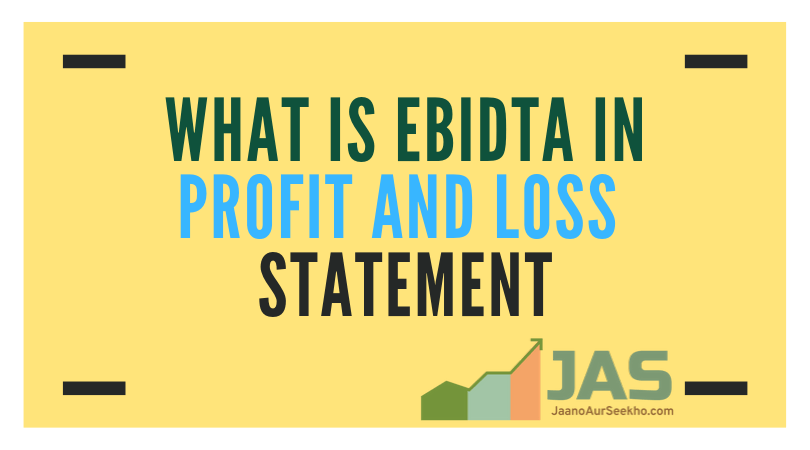 What is EBIDTA in Profit and loss statement
